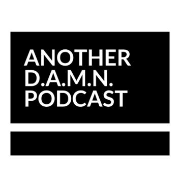 Another D.A.M.N. Podcast