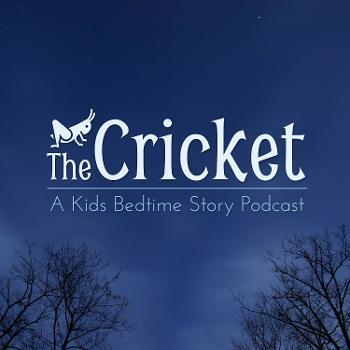 The Cricket - A Kids Bedtime Story Podcast