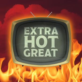 Extra Hot Great: This Week In TV