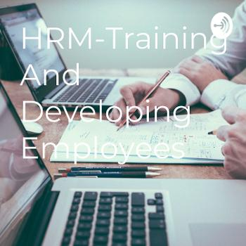 HRM-Training And Developing Employees