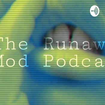 The Runaway Mod Podcast
