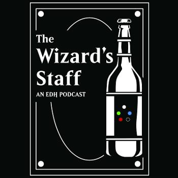 The Wizard's Staff - A Magic the Gathering EDH Podcast