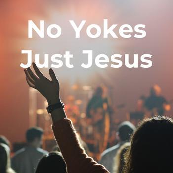 No Yokes Just Jesus