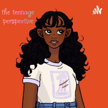The Teenage Perspective