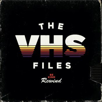 The VHS Files
