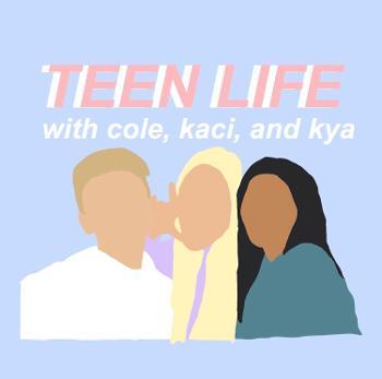 Teen Life w/ Cole, Kaci, & Kya
