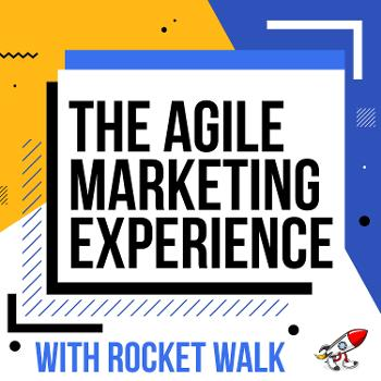 The Agile Marketing Experience with Rocket Walk