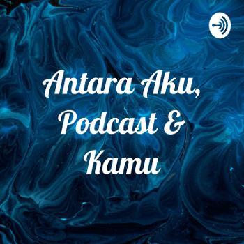 Antara Aku, Podcast & Kamu