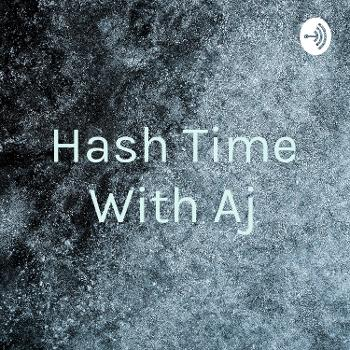 Hash Time With Aj