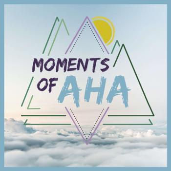Moments of AHA
