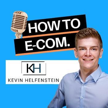 How to E-Com: Der E-Commerce Podcast by Kevin Helfenstein