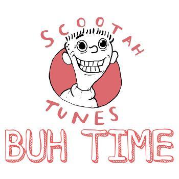 Scootah Tunes: Buh Time
