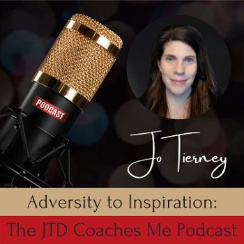 Adversity to Inspiration: The JTD Coaches Me Podcast