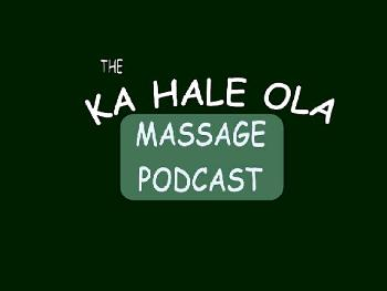 Ka Hale Ola Massage Podcast