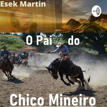 """Pod Cast Musical """"O Pai do Chico Mineiro"""""""