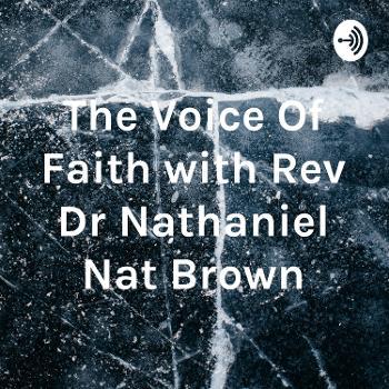 The VoiceOf Faith with Dr.Nathaniel Nat Brown