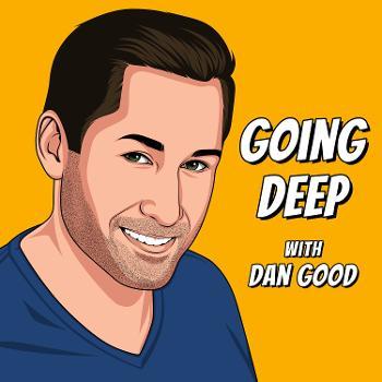Going Deep with Dan Good