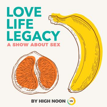 Love, Life, Legacy: A Show About Sex