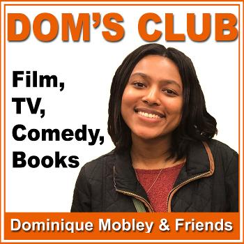 Dom's Club: Film, TV, Comedy & Books with Dominique Mobley
