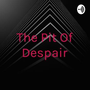 The Pit Of Despair