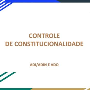 Controle De Constitucionalidade ( ADI/ADIN E ADO)