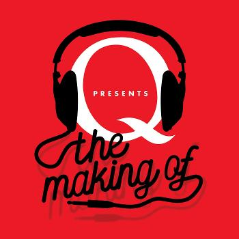 Q Presents The Making of…