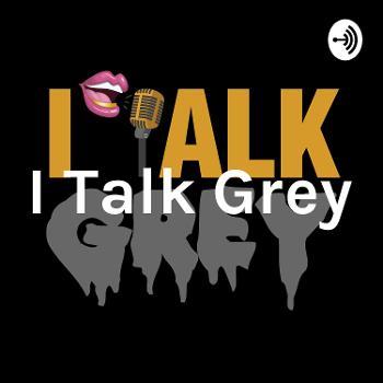 I Talk Grey