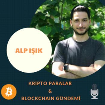 Alp I??k - Kripto Paralar & Blockchain Gündemi