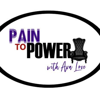 Pain to Power with Ava Love