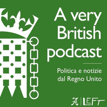 A Very British Podcast - Politica e notizie dal Regno Unito