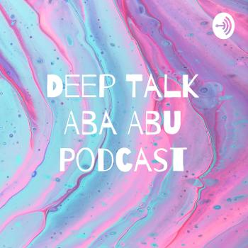 Deep Talk Aba Abu Podcast