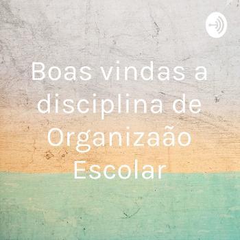 Boas vindas a disciplina de Organização Escolar