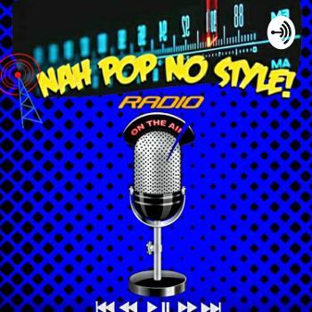 NAH POP NO STYLE