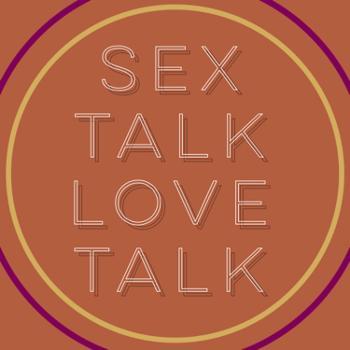 Sex talk. Love talk.