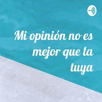 Mi opinión no es mejor que la tuya