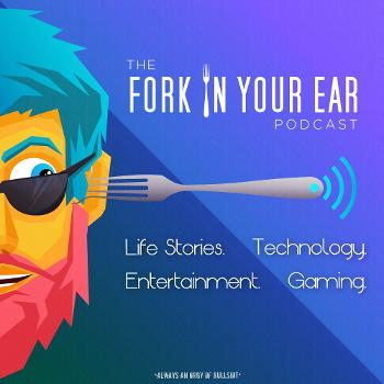 The Fork In Your Ear Podcast