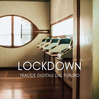 LOCKDOWN. Tracce digitali dal futuro