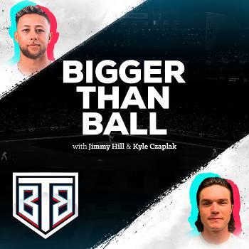 Bigger Than Ball Podcast