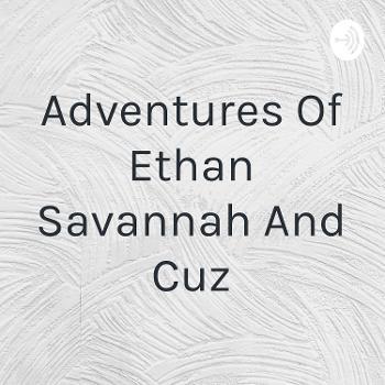 Adventures of ethan savannah and cuz