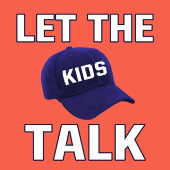 Let The Kids Talk: MLB Podcast