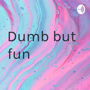 Dumb but fun