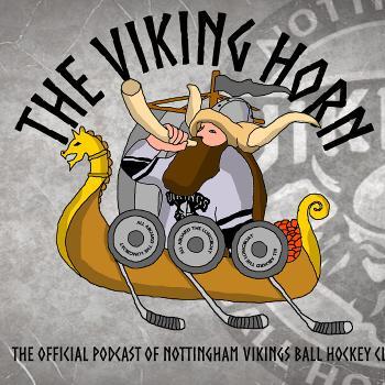 The Viking Horn: Official Podcast of the Nottingham Vikings Ball Hockey Club
