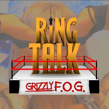 Ring Talk by Grizzly F.O.G.