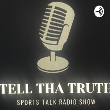 BSN Presents,... Tell Tha Truth Sports Talk Podcast