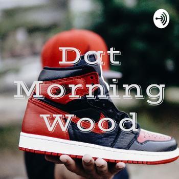 Dat Morning Wood