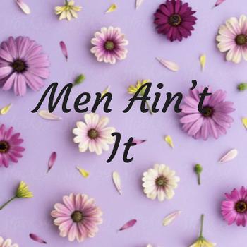 Men Ain't It