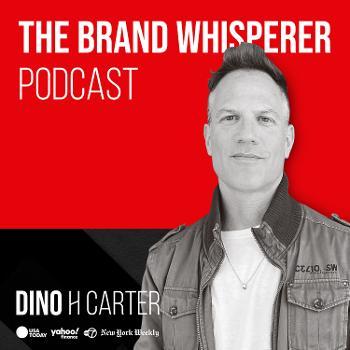 The Brand Whisperer Podcast with Dino H Carter
