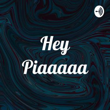 Hey Piaaaaa