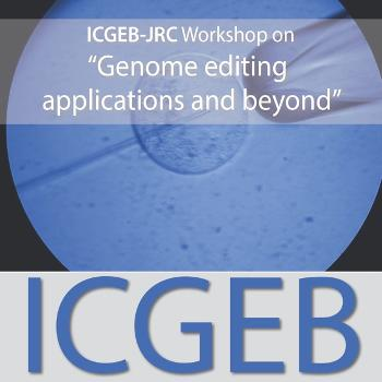 """ICGEB-JRC Workshop on """"Genome editing applications and beyond"""""""