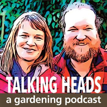 Talking Heads - a Gardening Podcast